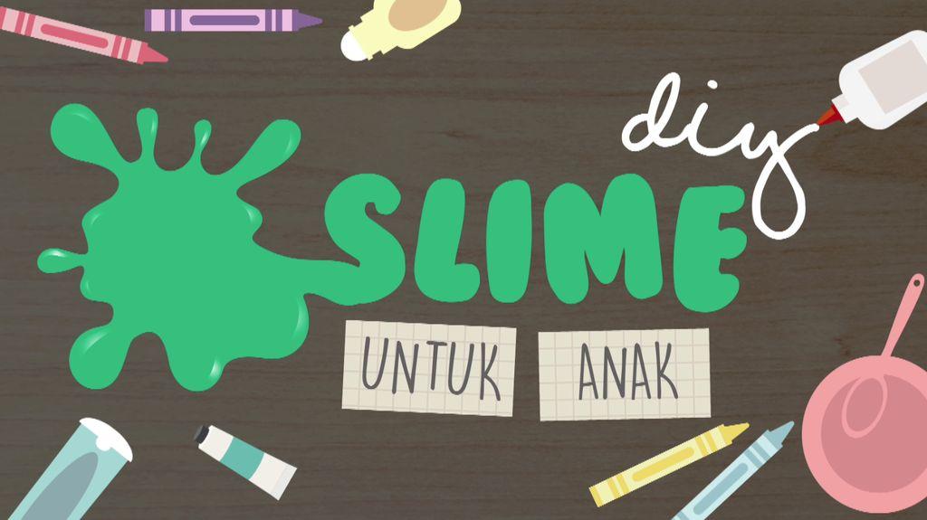 Yuk Buat Slime untuk Mainan Anak!